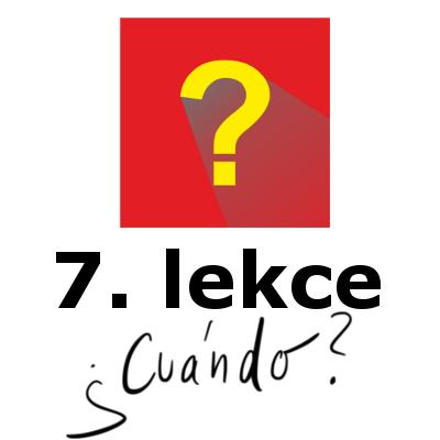 6. lekce - tázací cuándo - online španělsky